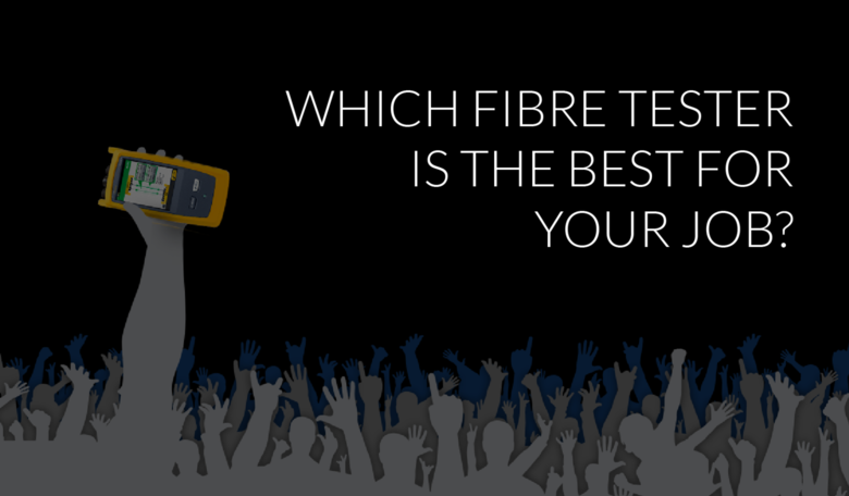 Which fibre tester should you buy?